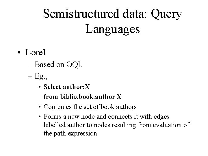 Semistructured data: Query Languages • Lorel – Based on OQL – Eg. , •
