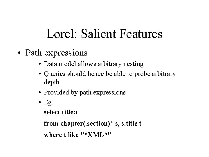 Lorel: Salient Features • Path expressions • Data model allows arbitrary nesting • Queries