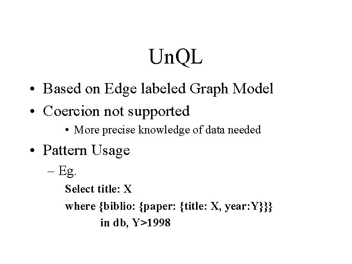Un. QL • Based on Edge labeled Graph Model • Coercion not supported •