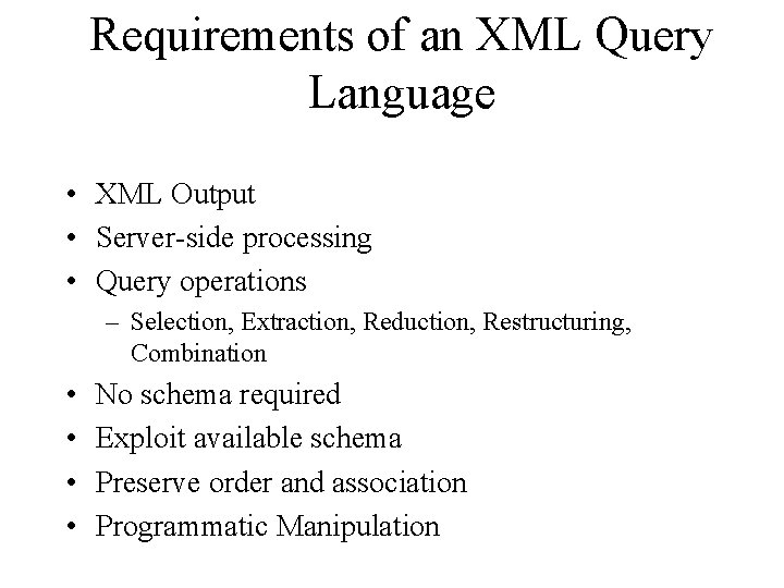 Requirements of an XML Query Language • XML Output • Server-side processing • Query