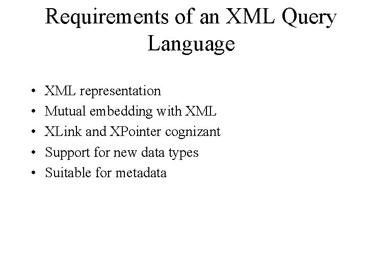 Requirements of an XML Query Language • • • XML representation Mutual embedding with