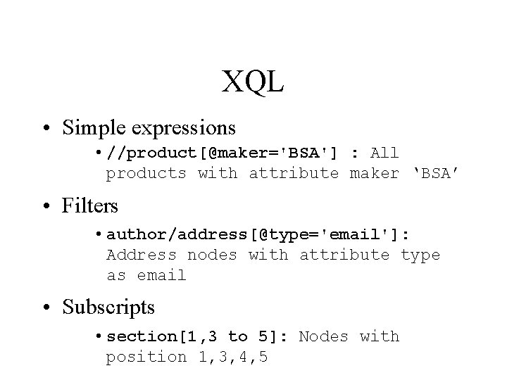 XQL • Simple expressions • //product[@maker='BSA'] : All products with attribute maker 'BSA' •