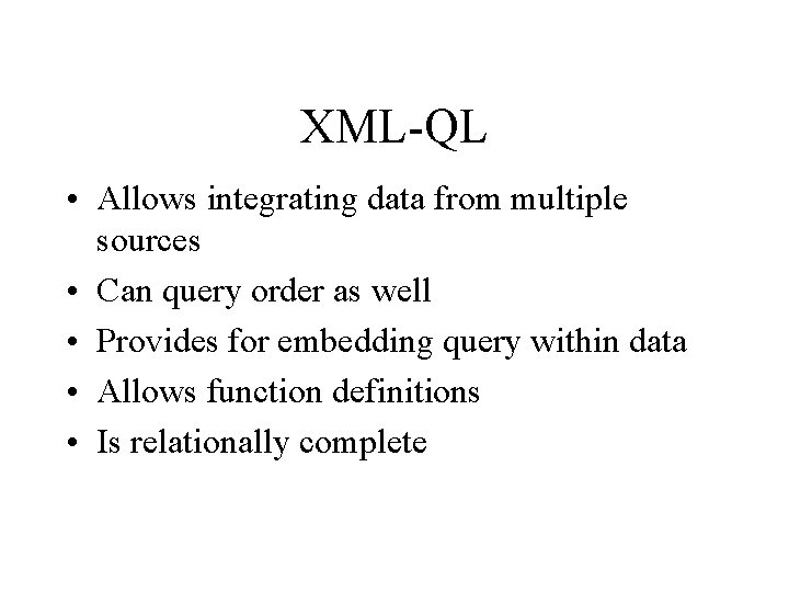 XML-QL • Allows integrating data from multiple sources • Can query order as well