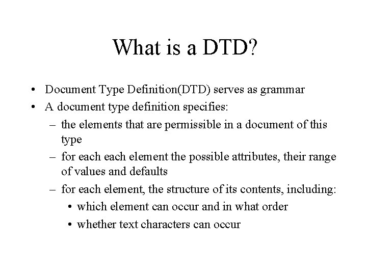 What is a DTD? • Document Type Definition(DTD) serves as grammar • A document