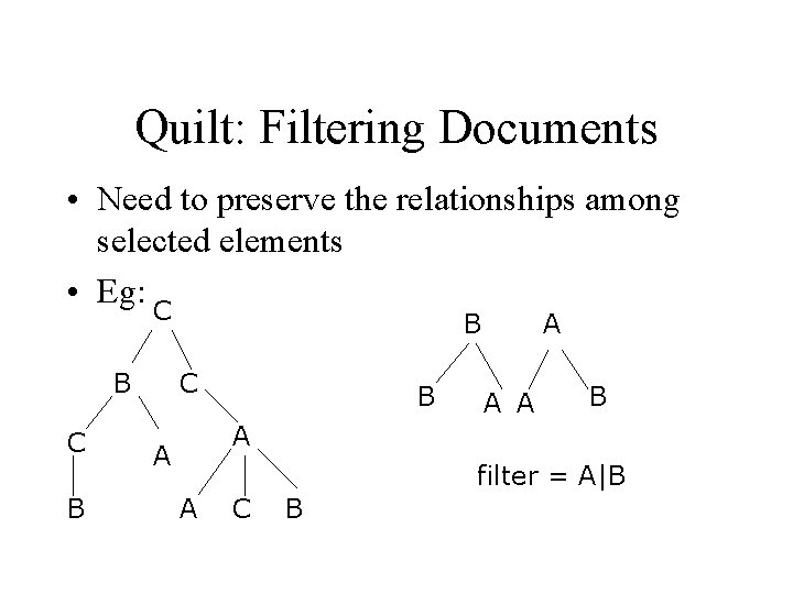 Quilt: Filtering Documents • Need to preserve the relationships among selected elements • Eg: