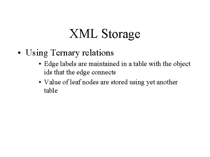 XML Storage • Using Ternary relations • Edge labels are maintained in a table
