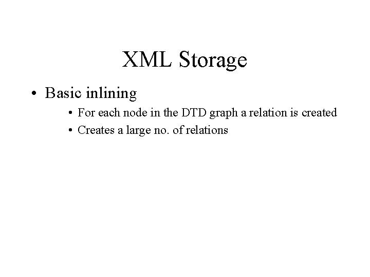 XML Storage • Basic inlining • For each node in the DTD graph a
