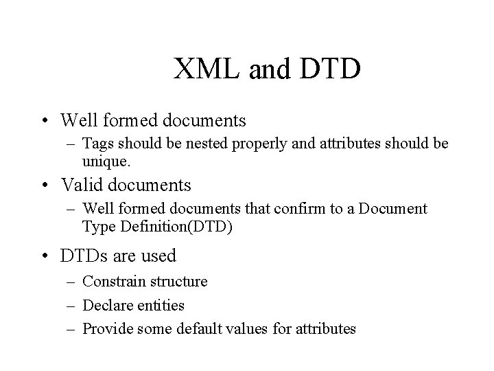 XML and DTD • Well formed documents – Tags should be nested properly and