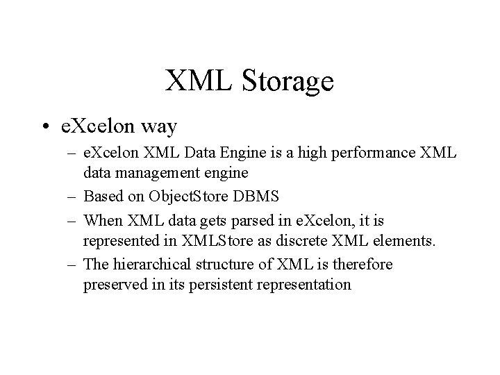 XML Storage • e. Xcelon way – e. Xcelon XML Data Engine is a