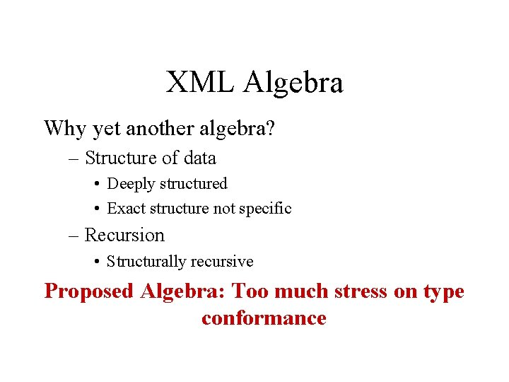 XML Algebra Why yet another algebra? – Structure of data • Deeply structured •