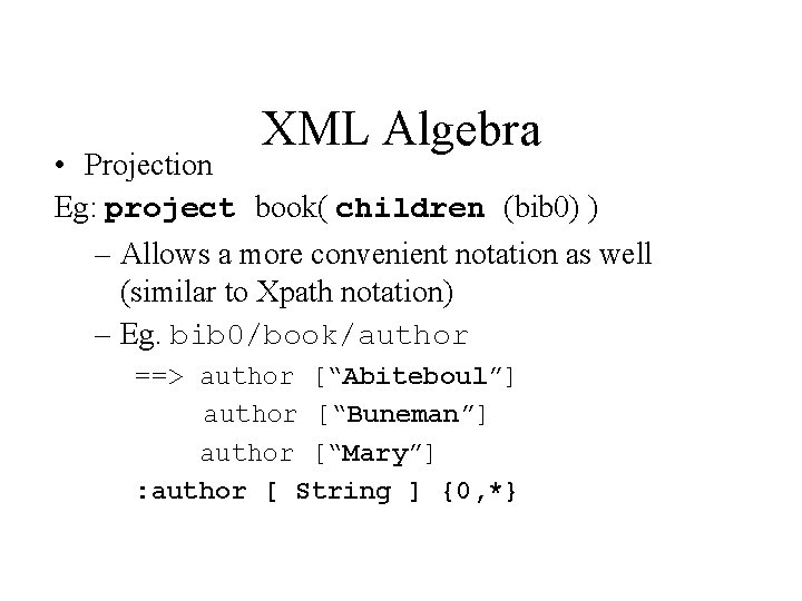 XML Algebra • Projection Eg: project book( children (bib 0) ) – Allows a