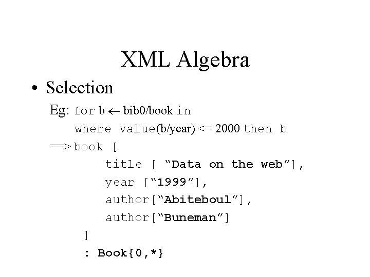 XML Algebra • Selection Eg: for b bib 0/book in where value(b/year) <= 2000
