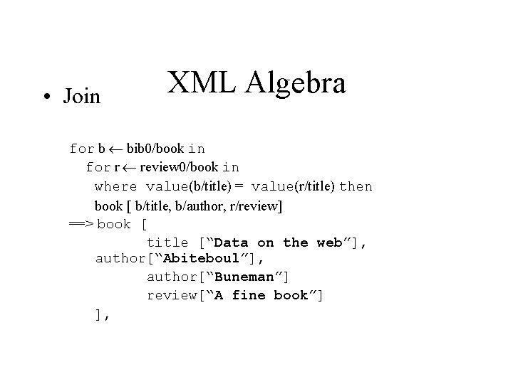 • Join XML Algebra for b bib 0/book in for r review 0/book
