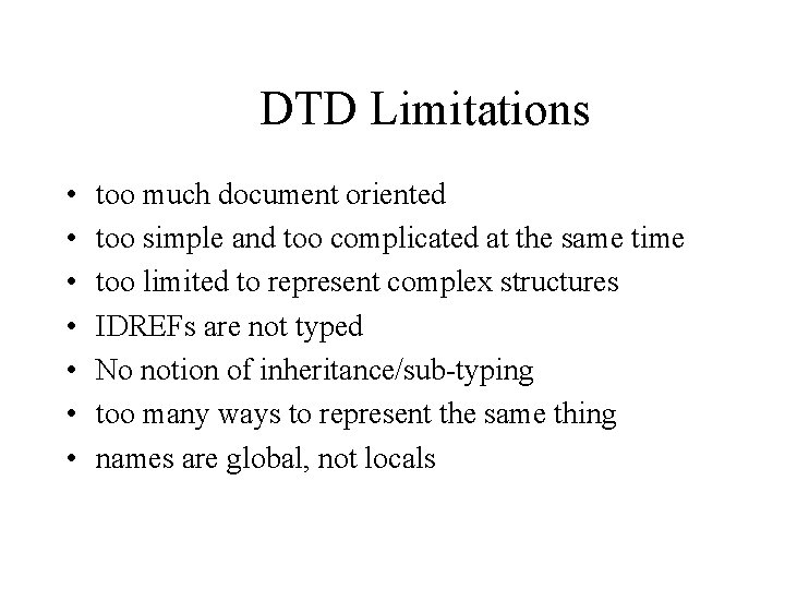 DTD Limitations • • too much document oriented too simple and too complicated at