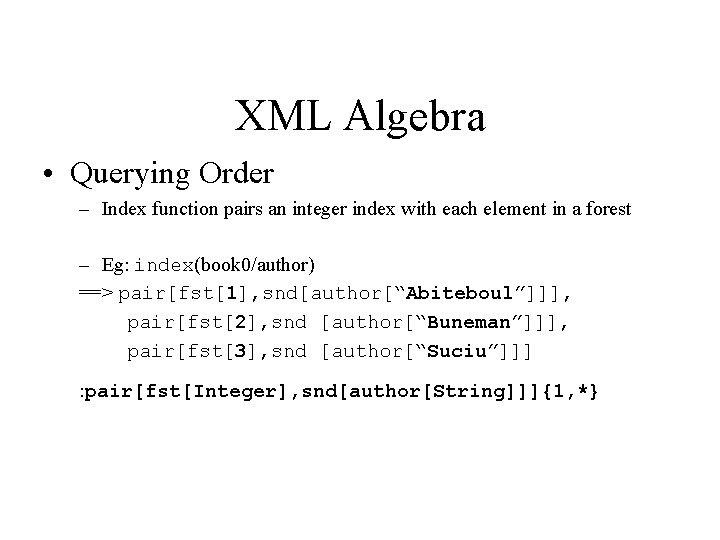 XML Algebra • Querying Order – Index function pairs an integer index with each