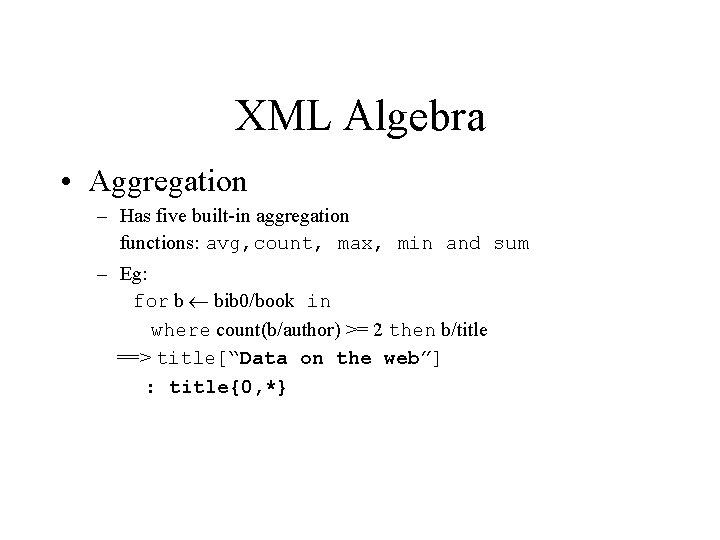 XML Algebra • Aggregation – Has five built-in aggregation functions: avg, count, max, min