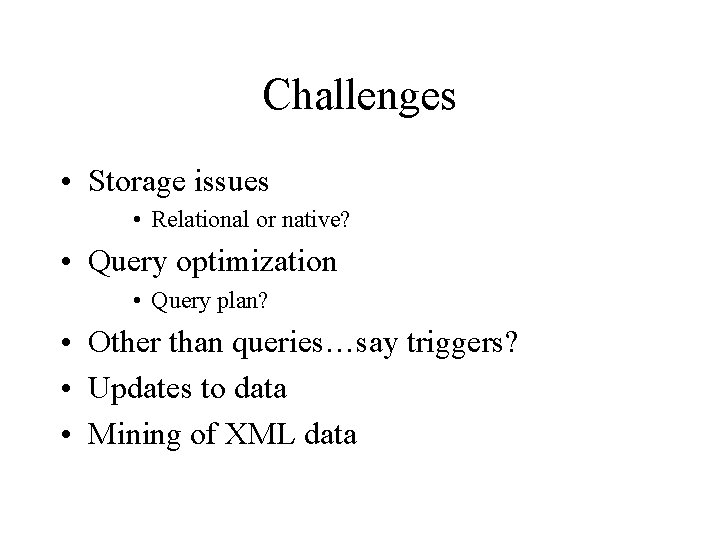 Challenges • Storage issues • Relational or native? • Query optimization • Query plan?