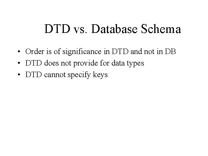 DTD vs. Database Schema • Order is of significance in DTD and not in