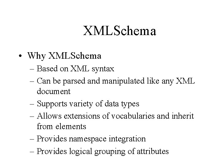 XMLSchema • Why XMLSchema – Based on XML syntax – Can be parsed and