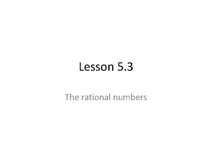 Lesson 5. 3 The rational numbers