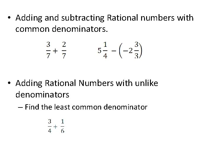 • Adding and subtracting Rational numbers with common denominators. • Adding Rational Numbers