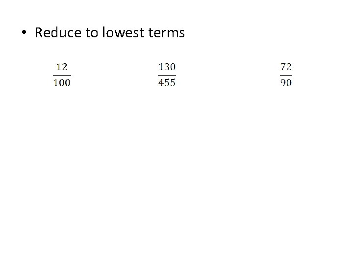 • Reduce to lowest terms