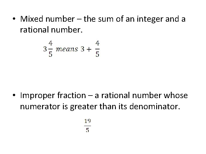 • Mixed number – the sum of an integer and a rational number.