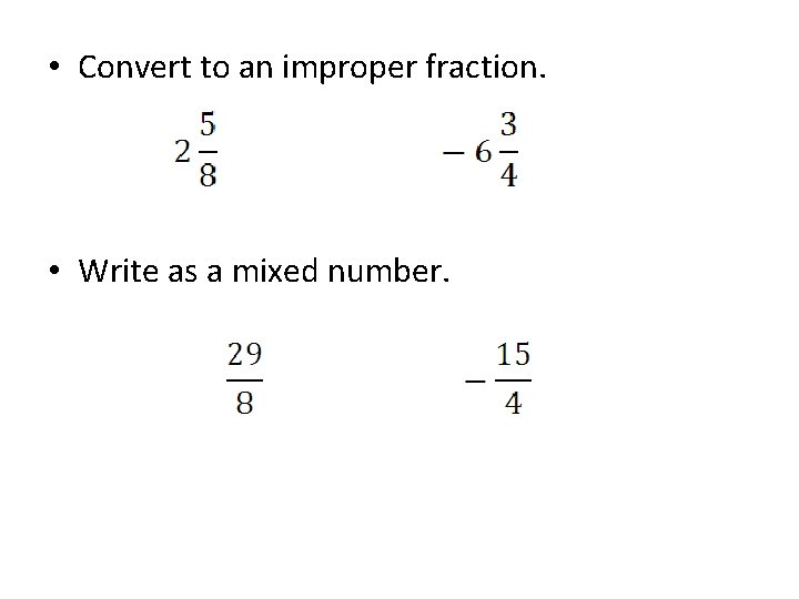 • Convert to an improper fraction. • Write as a mixed number.
