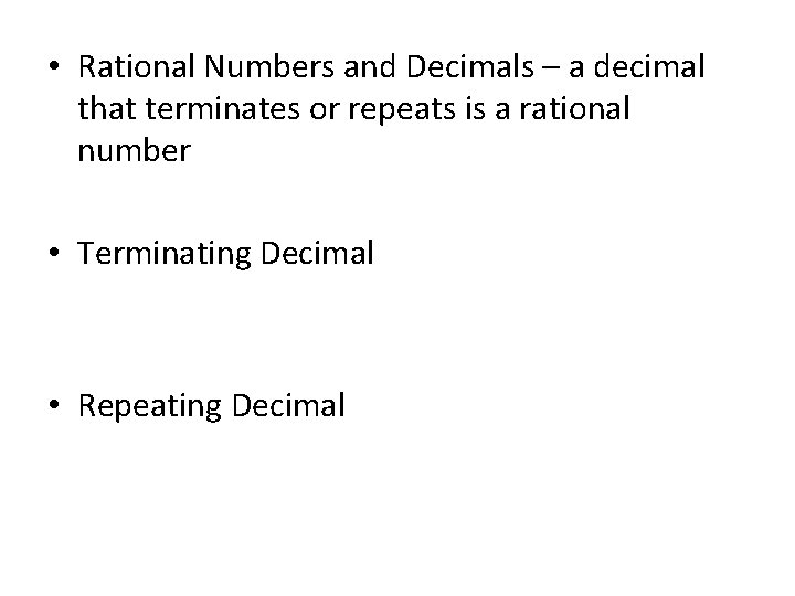 • Rational Numbers and Decimals – a decimal that terminates or repeats is