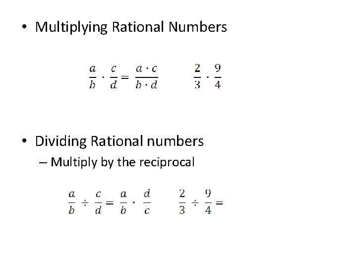 • Multiplying Rational Numbers • Dividing Rational numbers – Multiply by the reciprocal