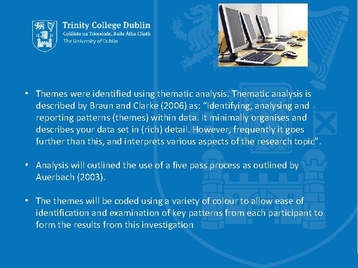 • Themes were identified using thematic analysis. Thematic analysis is described by Braun