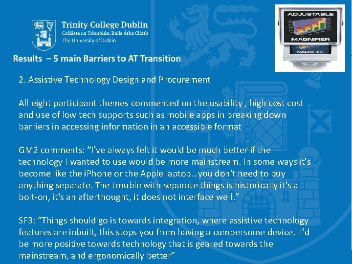 2. Assistive Technology Design and Procurement All eight participant themes commented on the usability