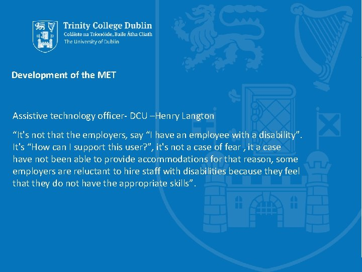 """Development of the MET Assistive technology officer- DCU –Henry Langton """"It's not that the"""