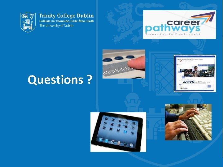 Questions ? Trinity College Dublin, The University of Dublin