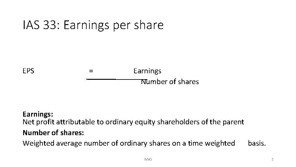 IAS 33: Earnings per share EPS = Earnings Number of shares Earnings: Net profit