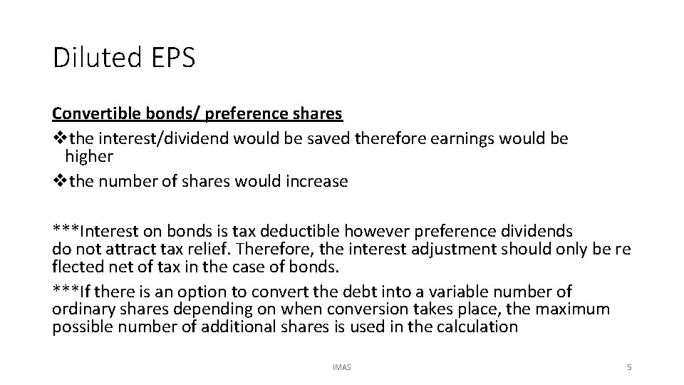 Diluted EPS Convertible bonds/ preference shares vthe interest/dividend would be saved therefore earnings would