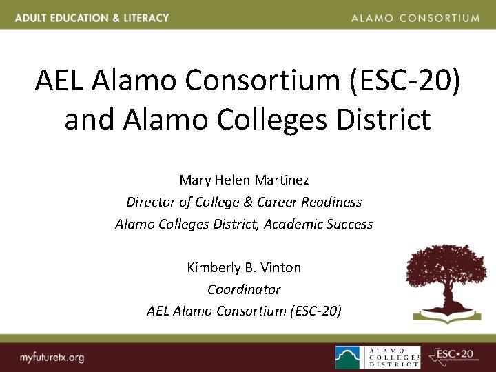 AEL Alamo Consortium (ESC-20) and Alamo Colleges District Mary Helen Martinez Director of College