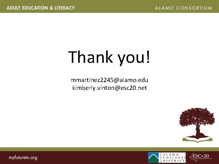 Thank you! mmartinez 2245@alamo. edu kimberly. vinton@esc 20. net