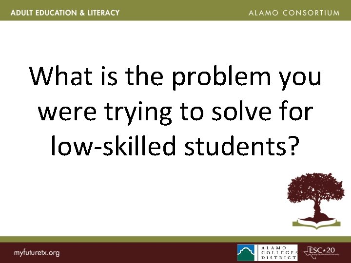 What is the problem you were trying to solve for low-skilled students?