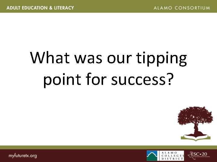 What was our tipping point for success?