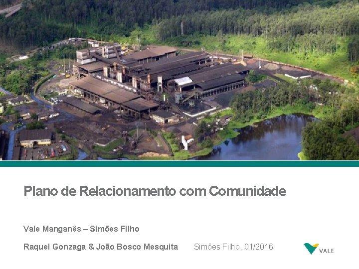 Plano de Relacionamento com Comunidade Vale Manganês – Simões Filho Raquel Gonzaga & João