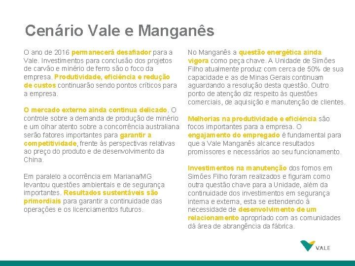 Cenário Vale e Manganês O ano de 2016 permanecerá desafiador para a Vale. Investimentos