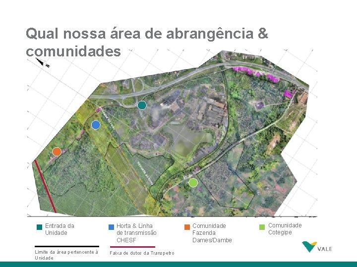 Qual nossa área de abrangência & comunidades Entrada da Unidade 23 Limite da área