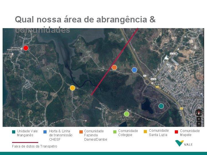 Qual nossa área de abrangência & comunidades Unidade Vale Manganês Horta & Linha de
