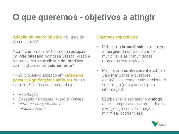 O queremos - objetivos a atingir Adoção do macro objetivo da área de Comunicação*: