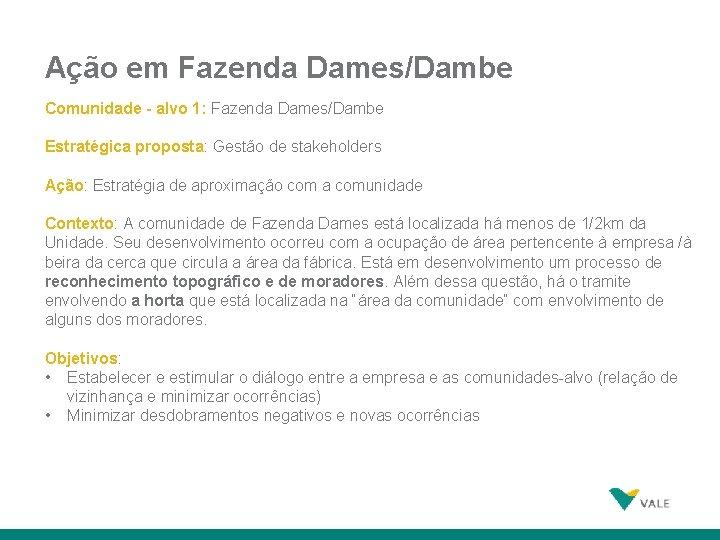 Ação em Fazenda Dames/Dambe Comunidade - alvo 1: Fazenda Dames/Dambe Estratégica proposta: Gestão de