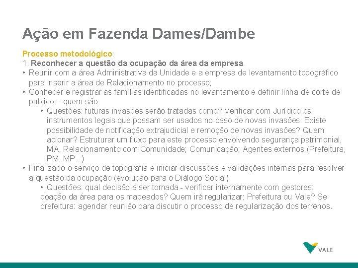 Ação em Fazenda Dames/Dambe Processo metodológico: 1. Reconhecer a questão da ocupação da área