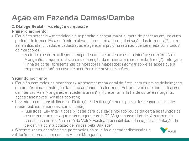 Ação em Fazenda Dames/Dambe 2. Diálogo Social – resolução da questão Primeiro momento: •