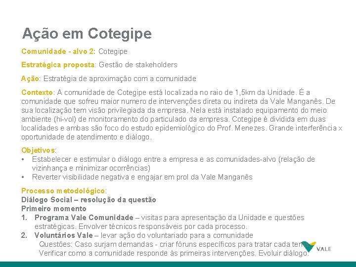 Ação em Cotegipe Comunidade - alvo 2: Cotegipe Estratégica proposta: Gestão de stakeholders Ação: