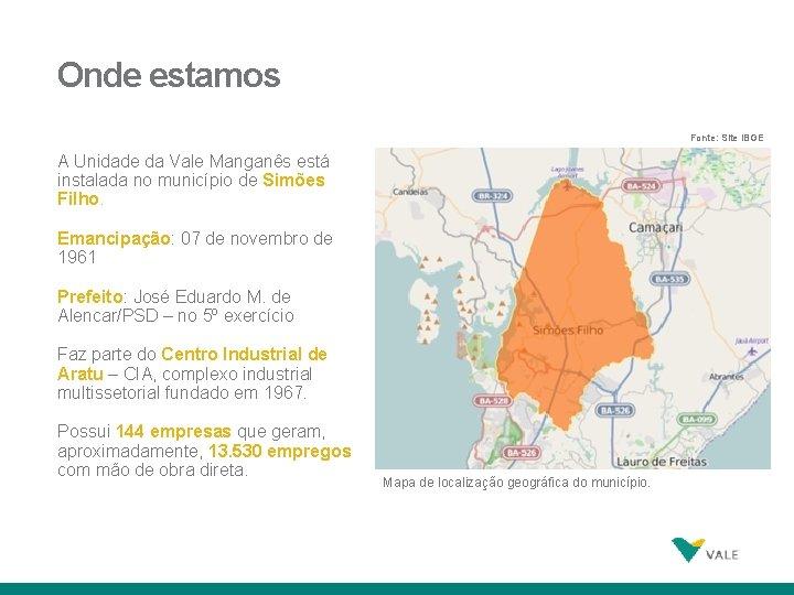 Onde estamos Fonte: Site IBGE A Unidade da Vale Manganês está instalada no município